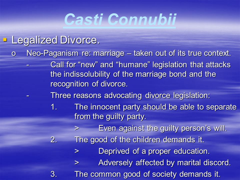"""Casti Connubii  Legalized Divorce. oNeo-Paganism re: marriage – taken out of its true context. - Call for """"new"""" and """"humane"""" legislation that attacks"""