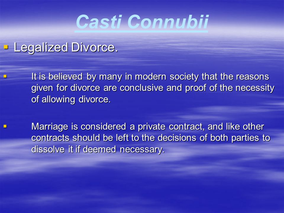 Casti Connubii  Legalized Divorce.  It is believed by many in modern society that the reasons given for divorce are conclusive and proof of the nece