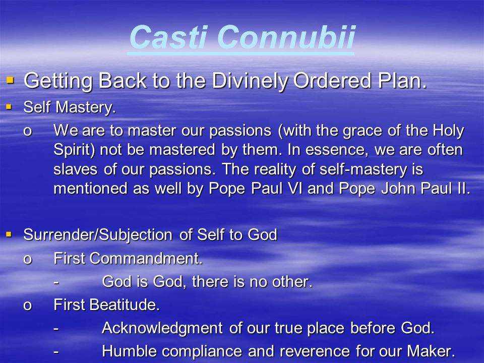 Casti Connubii  Getting Back to the Divinely Ordered Plan.  Self Mastery. oWe are to master our passions (with the grace of the Holy Spirit) not be