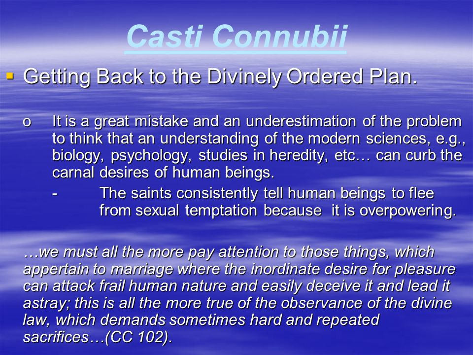 Casti Connubii  Getting Back to the Divinely Ordered Plan. oIt is a great mistake and an underestimation of the problem to think that an understandin