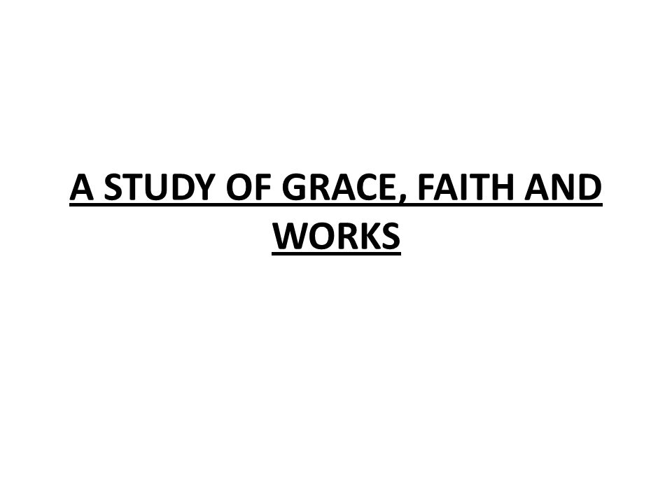 A STUDY OF GRACE, FAITH AND WORKS