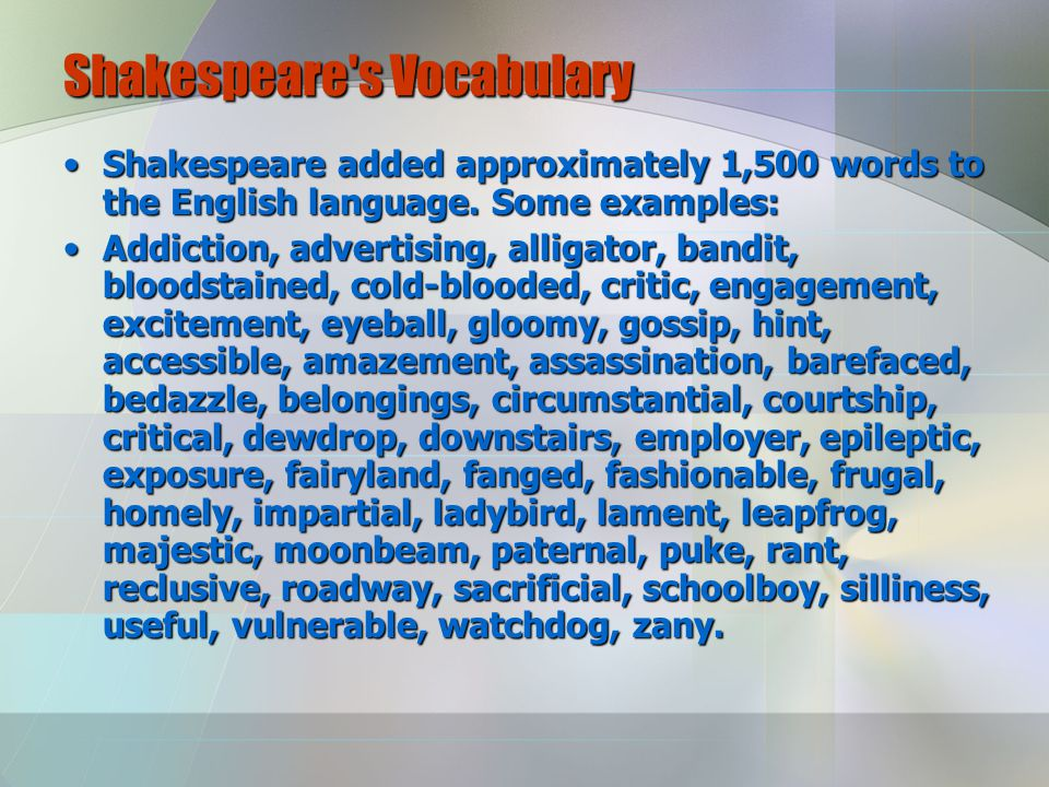 Shakespeare s Vocabulary Shakespeare added approximately 1,500 words to the English language.
