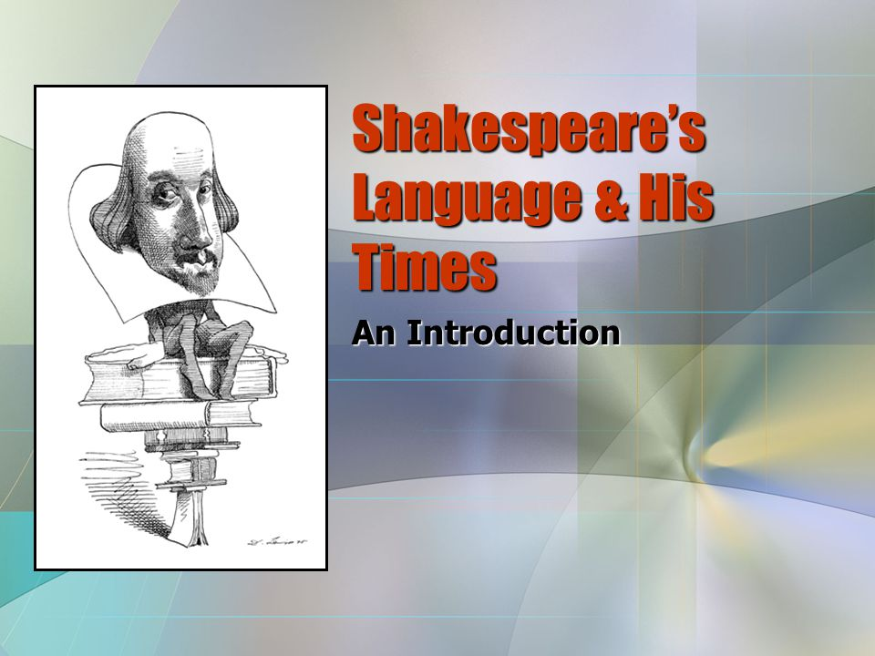 Shakespeare's Language & His Times An Introduction