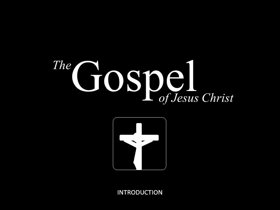 The of Jesus Christ Gospel INTRODUCTION