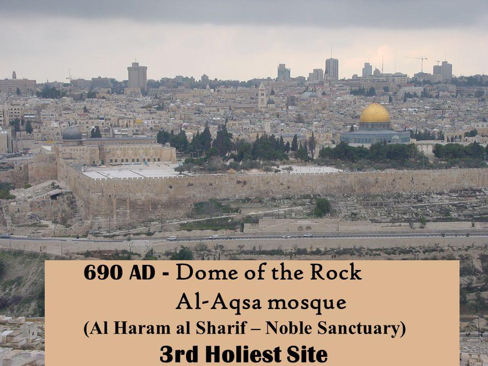 690 AD - Dome of the Rock Al-Aqsa mosque (Al Haram al Sharif – Noble Sanctuary) 3rd Holiest Site