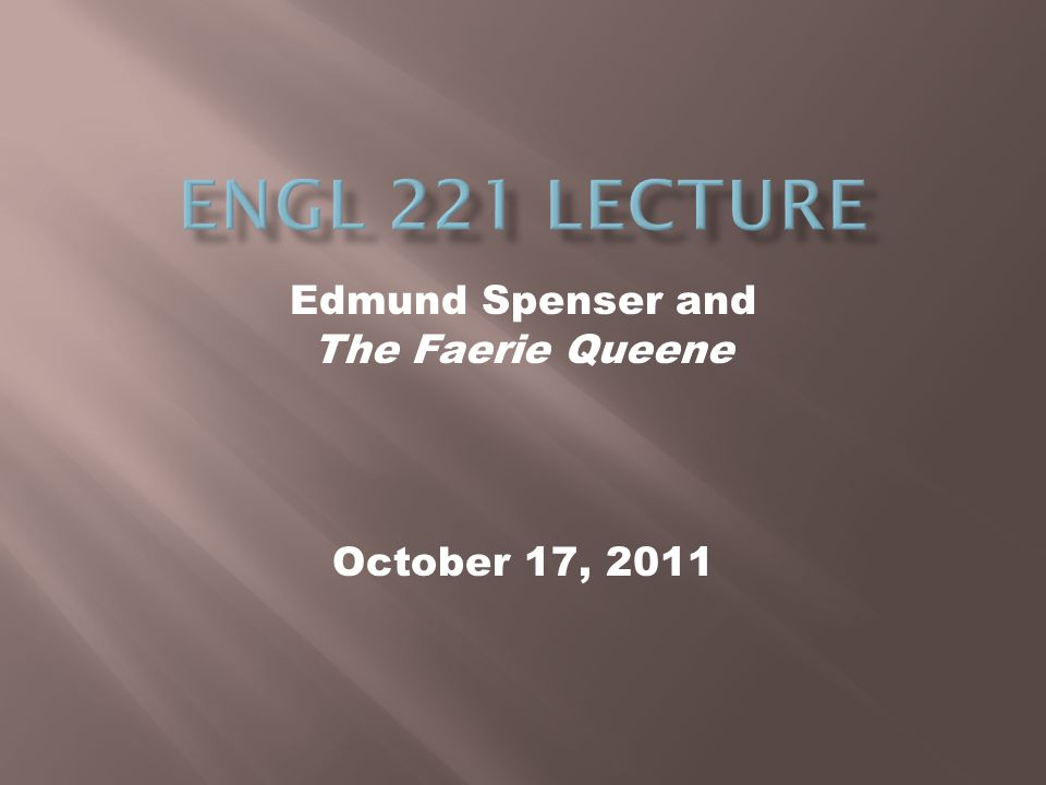 October 17, 2011 Edmund Spenser and The Faerie Queene