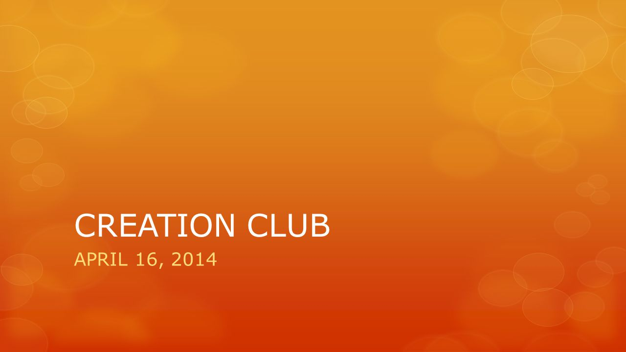 CREATION CLUB APRIL 16, 2014