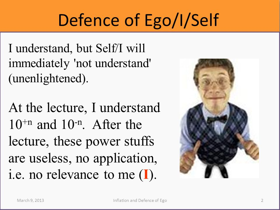 Defence of Ego/I/Self I understand, but Self/I will immediately not understand (unenlightened).