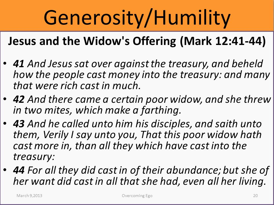 Generosity/Humility Jesus and the Widow's Offering (Mark 12:41-44) 41 And Jesus sat over against the treasury, and beheld how the people cast money in