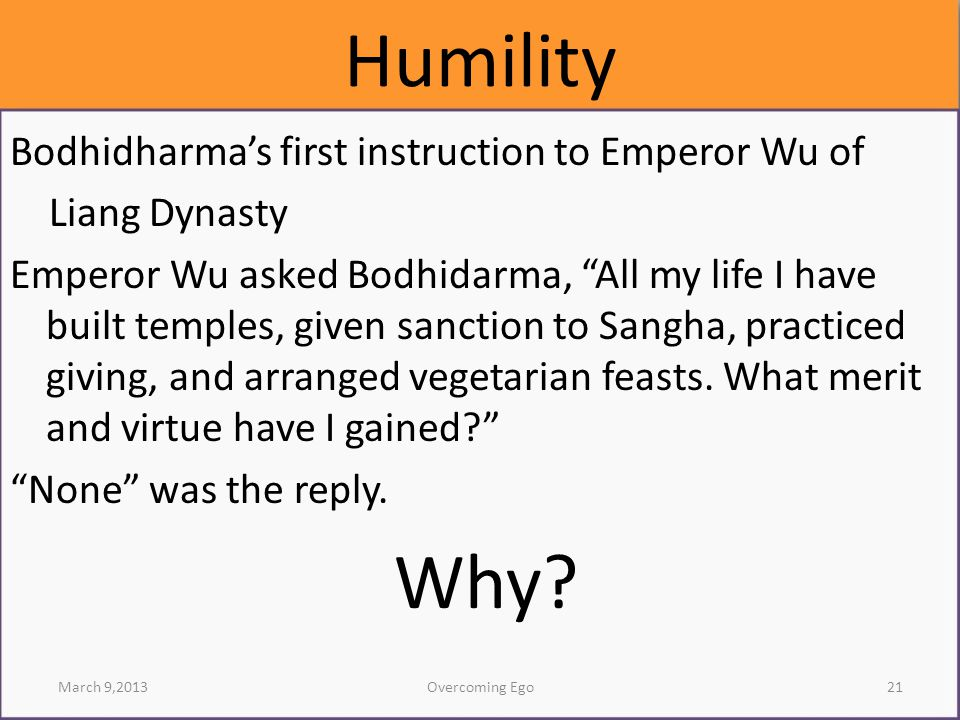 """Humility Bodhidharma's first instruction to Emperor Wu of Liang Dynasty Emperor Wu asked Bodhidarma, """"All my life I have built temples, given sanction"""