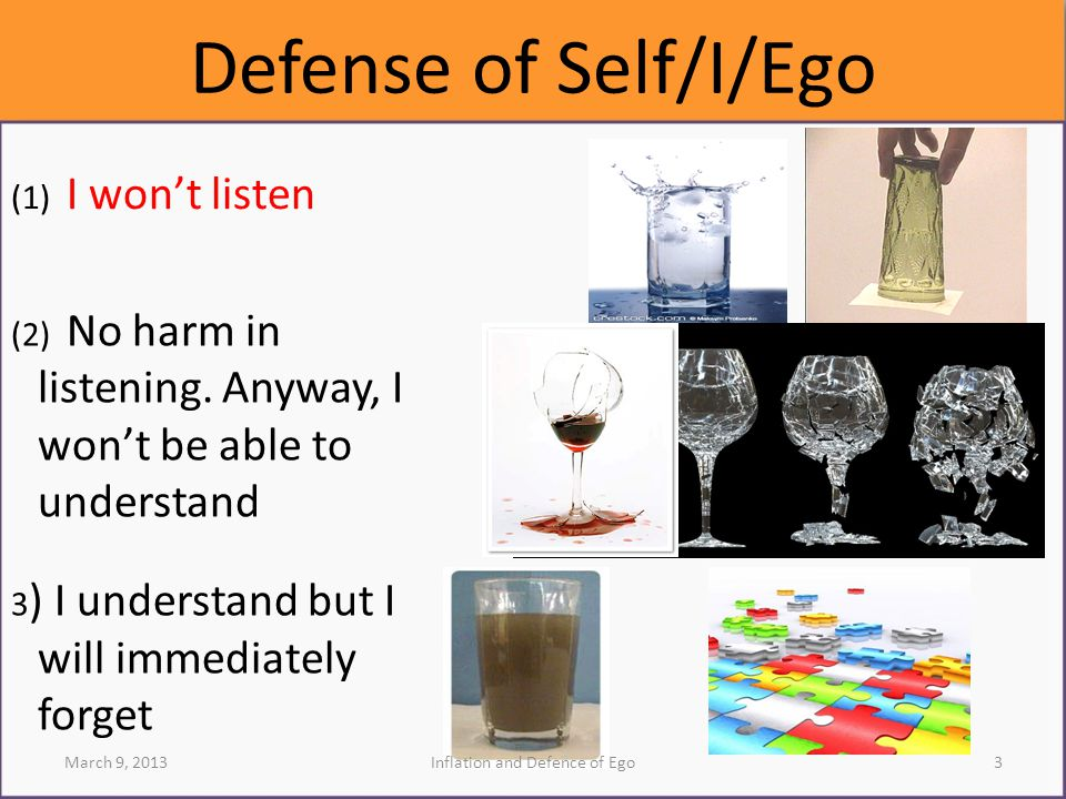 Defense of Self/I/Ego (2) No harm in listening. Anyway, I won't be able to understand 3 ) I understand but I will immediately forget March 9, 20133Inf