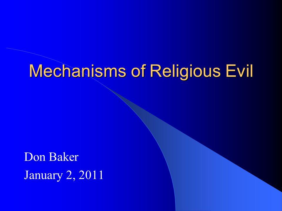 Mechanisms of Religious Evil Don Baker January 2, 2011