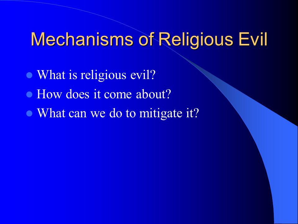 Mechanisms of Religious Evil What is religious evil.