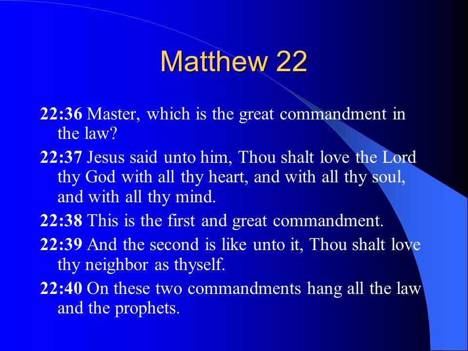 Matthew 22 22:36 Master, which is the great commandment in the law.