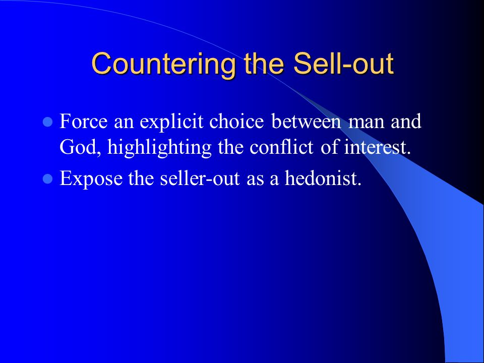 Countering the Sell-out Force an explicit choice between man and God, highlighting the conflict of interest.