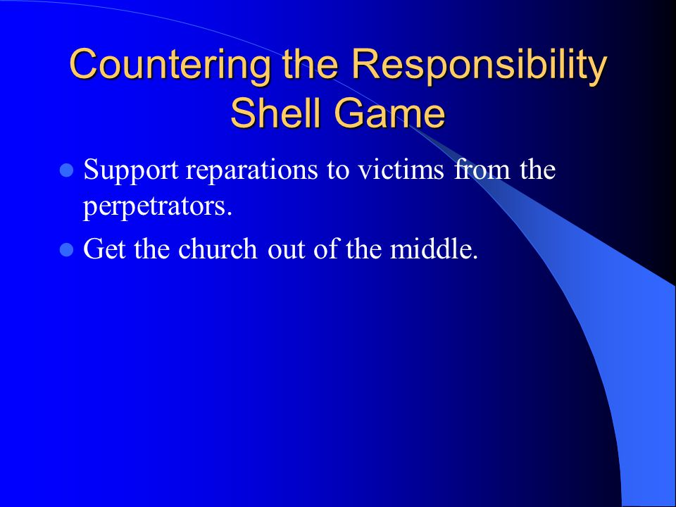 Countering the Responsibility Shell Game Support reparations to victims from the perpetrators.