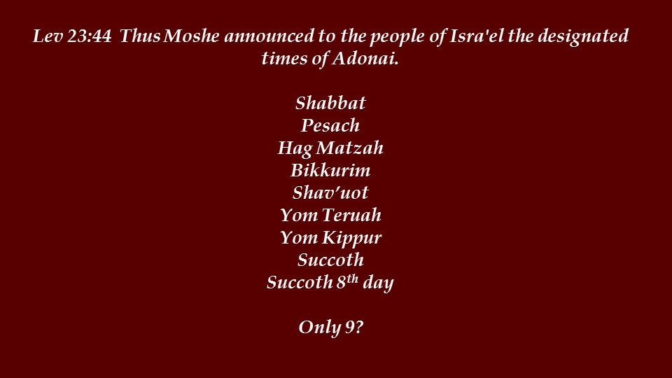 Lev 23:44 Thus Moshe announced to the people of Isra el the designated times of Adonai.
