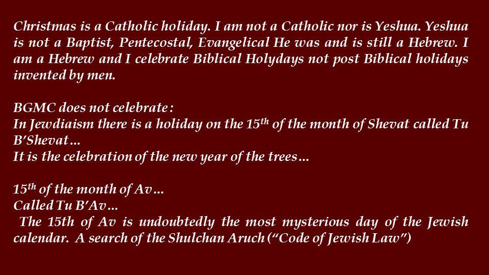 Christmas is a Catholic holiday. I am not a Catholic nor is Yeshua.