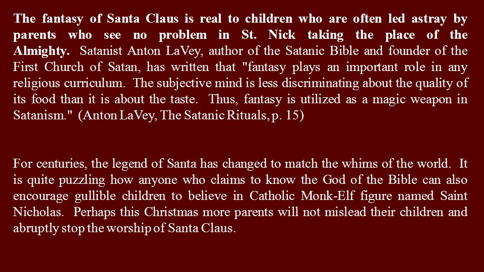 The fantasy of Santa Claus is real to children who are often led astray by parents who see no problem in St.