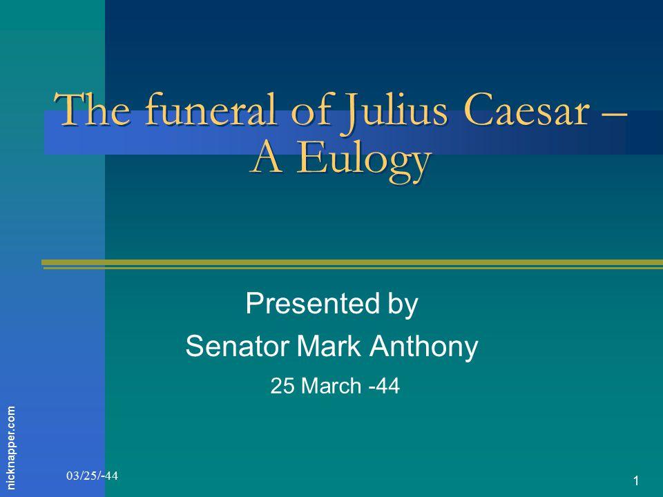 03/25/-44 2 Introduction Friends, Romans, Countrymen Lend me your ears
