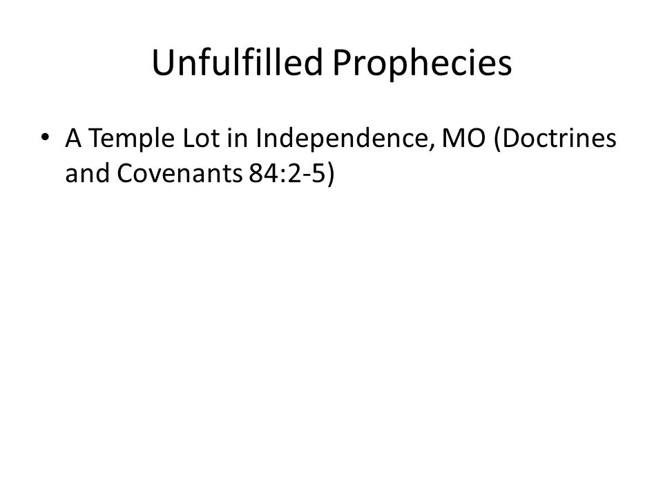 Unfulfilled Prophecies A Temple Lot in Independence, MO (Doctrines and Covenants 84:2-5)
