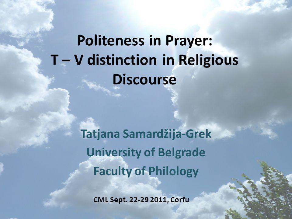 Politeness in Prayer: T – V distinction in Religious Discourse Tatjana Samardžija-Grek University of Belgrade Faculty of Philology 1 CML Sept.