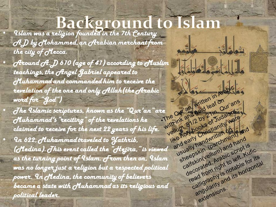 Islam was a religion founded in the 7th Century AD by Mohammed, an Arabian merchant from the city of Mecca.