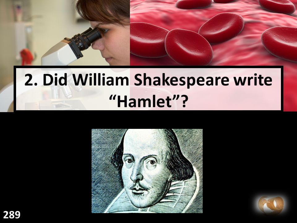 2. Did William Shakespeare write Hamlet 289