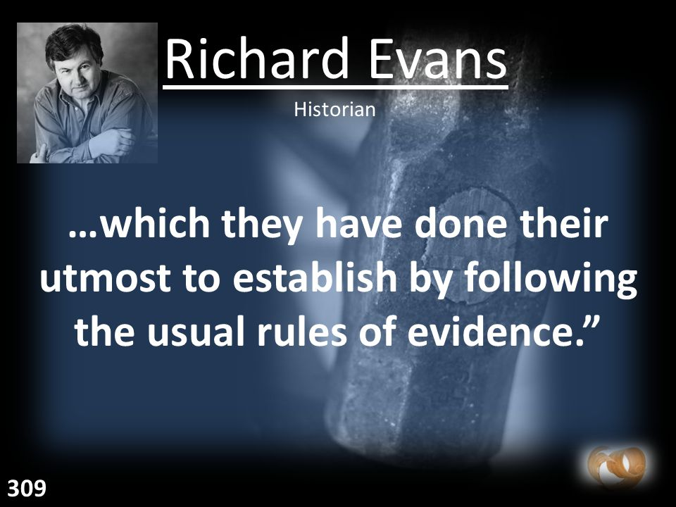 …which they have done their utmost to establish by following the usual rules of evidence. Richard Evans Historian 309
