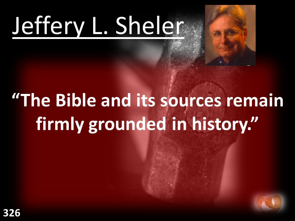 The Bible and its sources remain firmly grounded in history. Jeffery L. Sheler 326