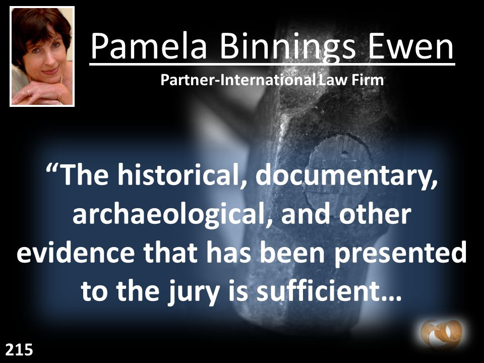 The historical, documentary, archaeological, and other evidence that has been presented to the jury is sufficient… Pamela Binnings Ewen Partner-International Law Firm 215