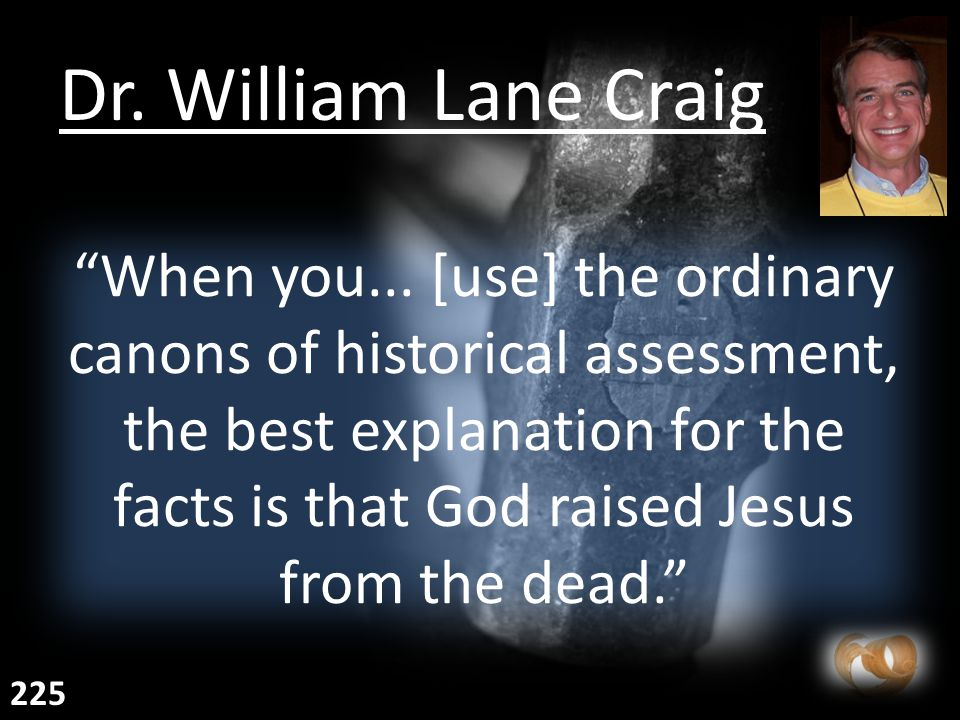 """When you... [use] the ordinary canons of historical assessment, the best explanation for the facts is that God raised Jesus from the dead."" Dr. Willi"