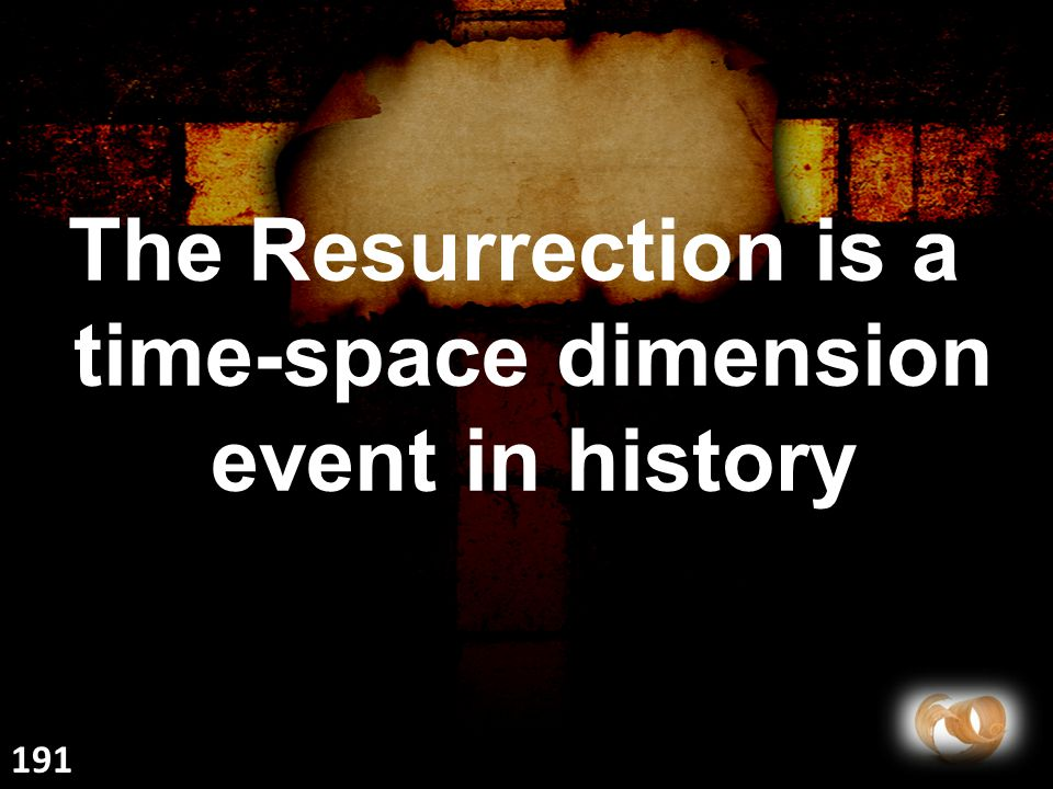 The Resurrection is a time-space dimension event in history 191