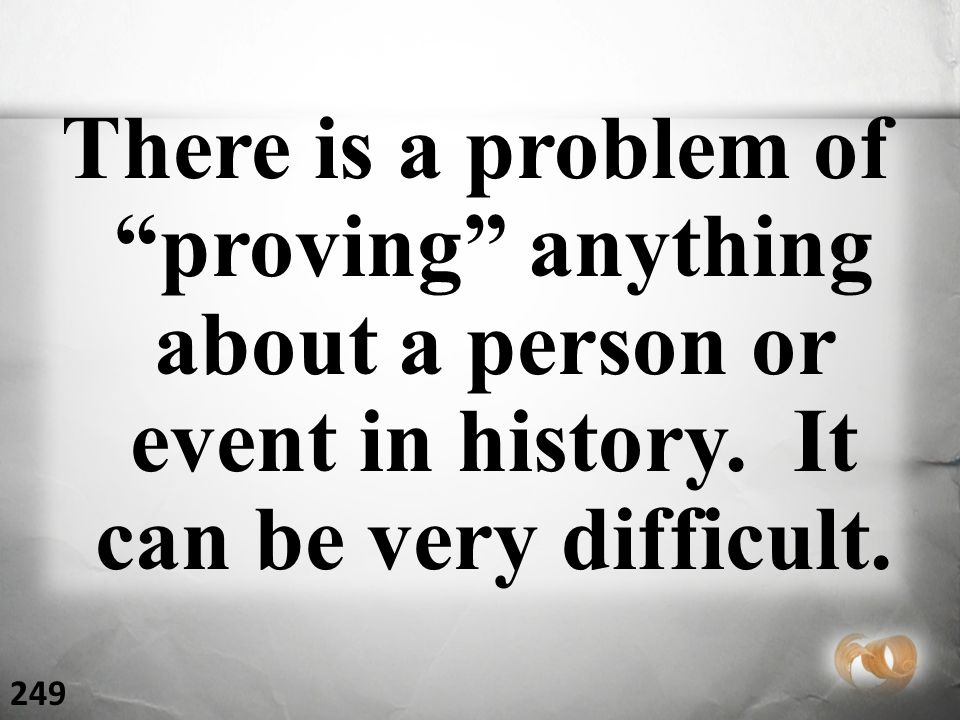 There is a problem of proving anything about a person or event in history.