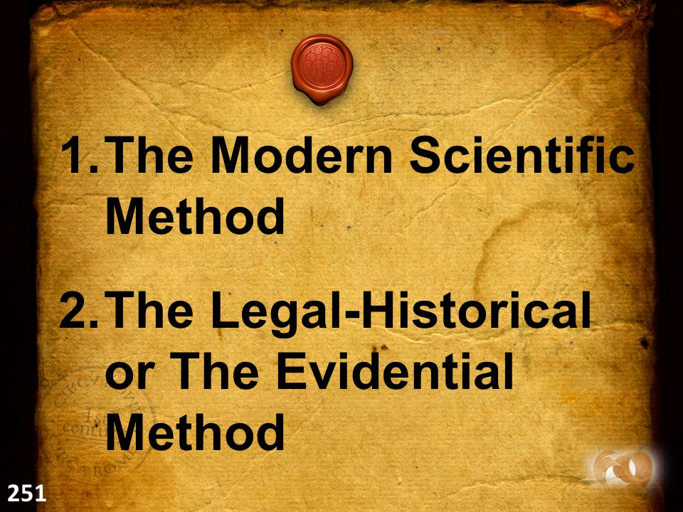 1.The Modern Scientific Method 2.The Legal-Historical or The Evidential Method 251
