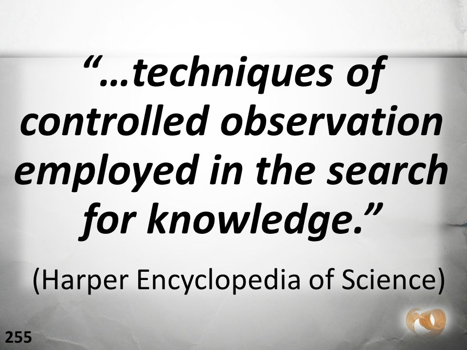 …techniques of controlled observation employed in the search for knowledge. (Harper Encyclopedia of Science) 255