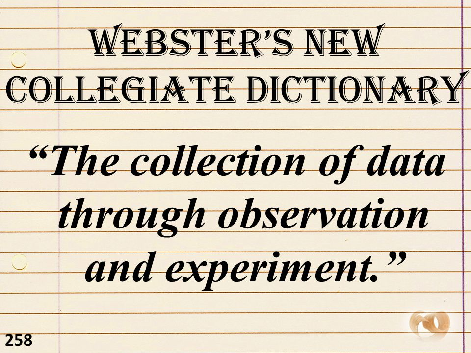 The collection of data through observation and experiment. Webster's New Collegiate Dictionary 258