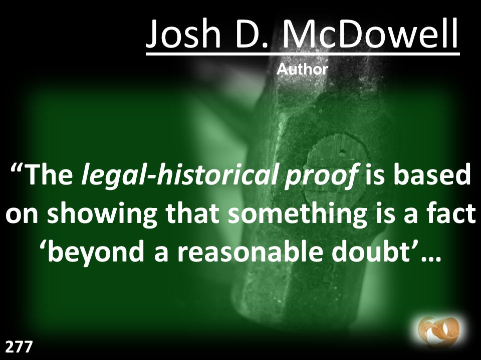 The legal-historical proof is based on showing that something is a fact 'beyond a reasonable doubt'… Josh D.
