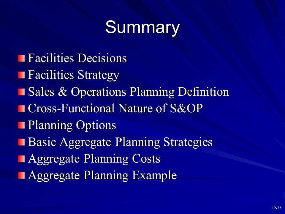 12-24 Aggregate Planning Costs Hiring and firing costs (Chase) Overtime and undertime costs (Chase) Subcontracting costs (Chase) Part-time labor costs (Chase) Inventory-carrying costs (Level) Cost of stockout or back order (Level)