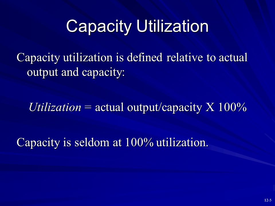 """12-4 Definition of """"Capacity"""" Capacity is defined as the maximum output that can be produced over a given period of time. Theoretical capacity primari"""