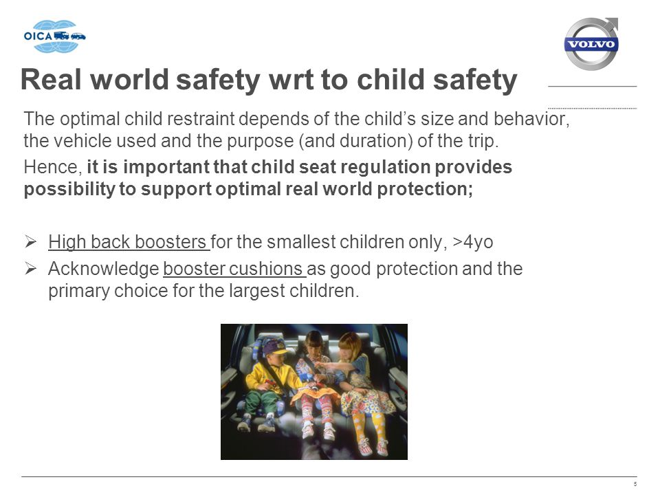 Real world safety wrt to child safety The optimal child restraint depends of the child's size and behavior, the vehicle used and the purpose (and duration) of the trip.