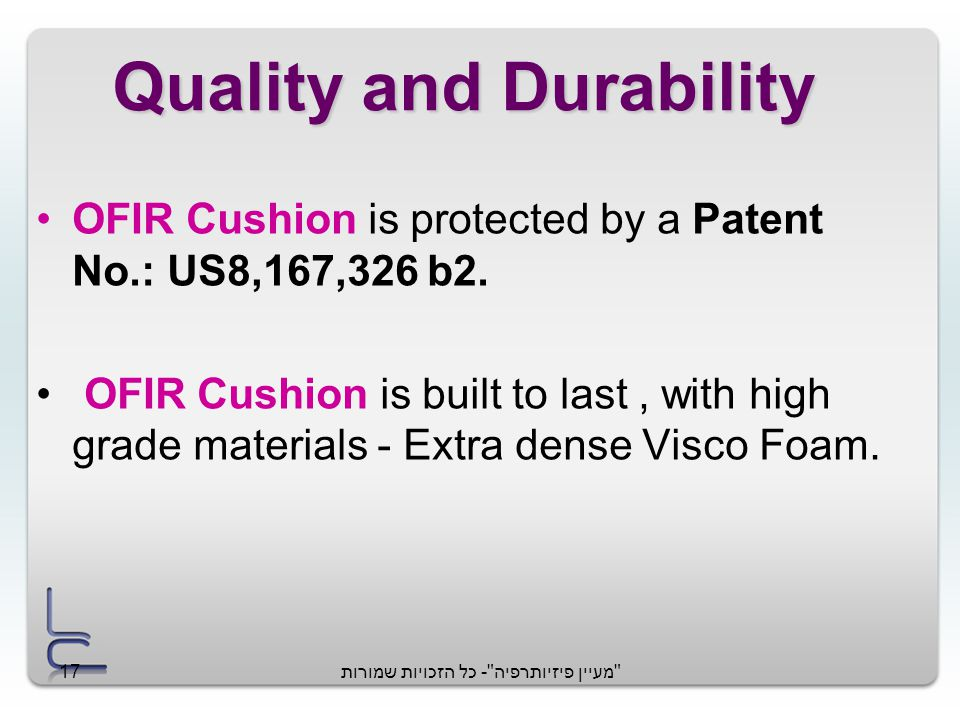 מעיין פיזיותרפיה - כל הזכויות שמורות17 Quality and Durability OFIR Cushion is protected by a Patent No.: US8,167,326 b2.