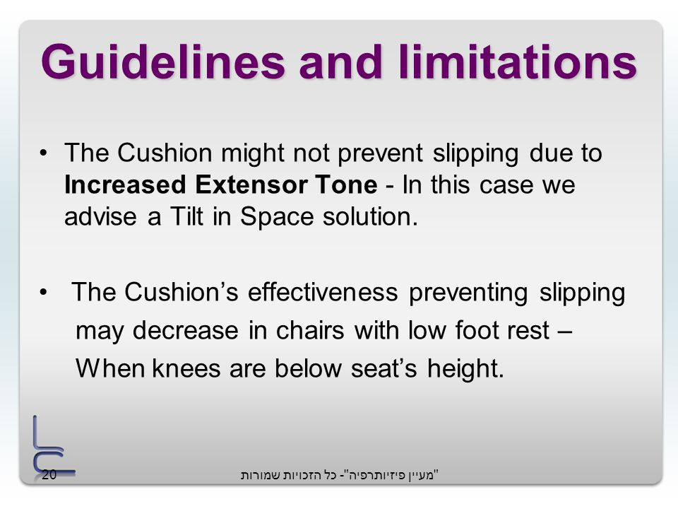 מעיין פיזיותרפיה - כל הזכויות שמורות20 Guidelines and limitations The Cushion might not prevent slipping due to Increased Extensor Tone - In this case we advise a Tilt in Space solution.