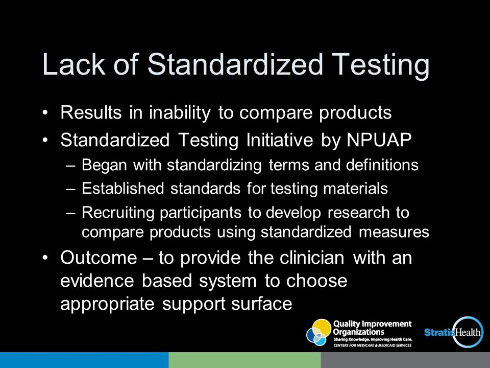 Lack of Standardized Testing Results in inability to compare products Standardized Testing Initiative by NPUAP –Began with standardizing terms and def