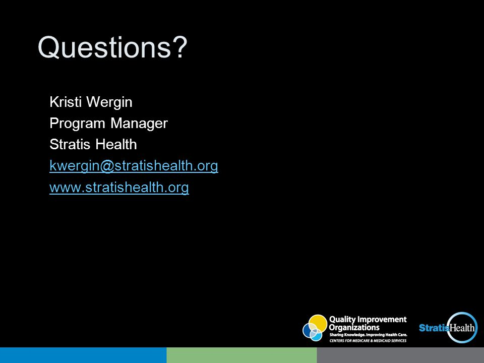 Questions? Kristi Wergin Program Manager Stratis Health kwergin@stratishealth.org www.stratishealth.org