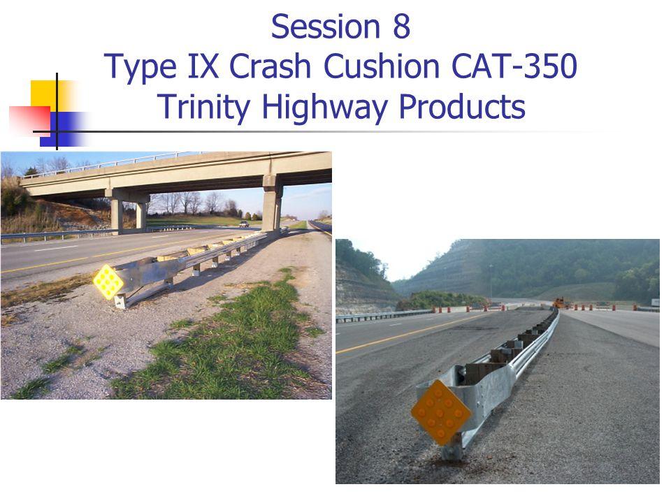 Session 8 Type IX Crash Cushion CAT-350 Trinity Highway Products