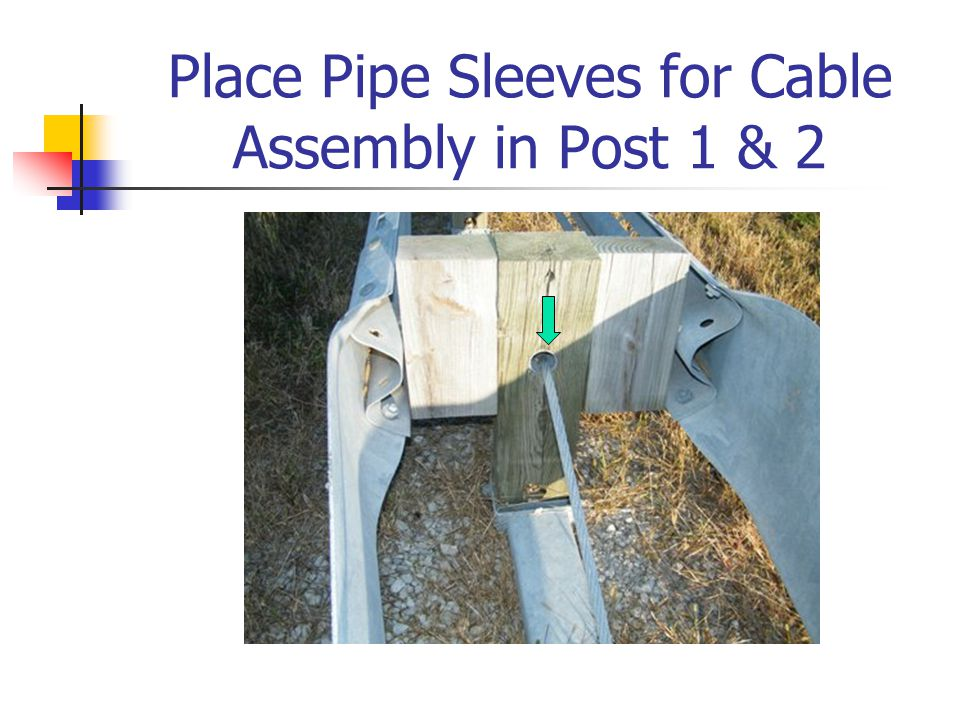 Place Pipe Sleeves for Cable Assembly in Post 1 & 2