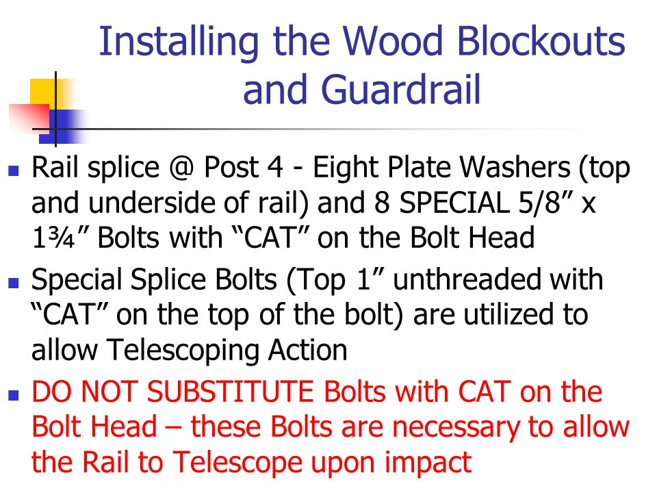 """Installing the Wood Blockouts and Guardrail Rail splice @ Post 4 - Eight Plate Washers (top and underside of rail) and 8 SPECIAL 5/8"""" x 1¾"""" Bolts with"""