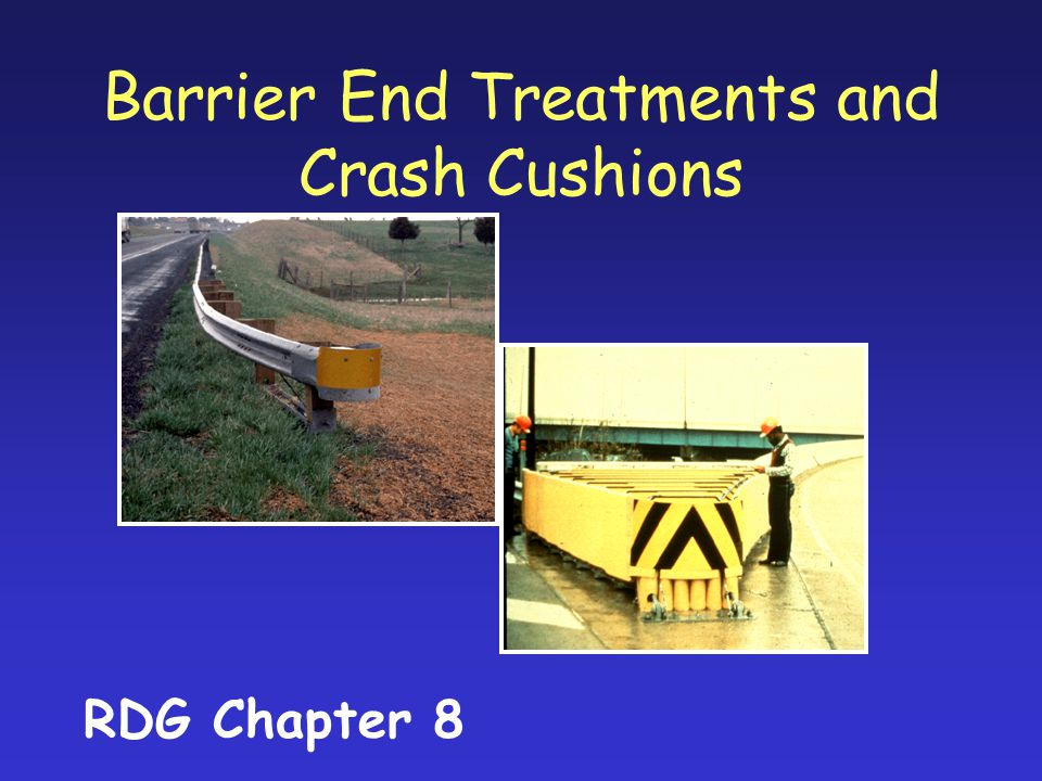 Barrier End Treatments and Crash Cushions RDG Chapter 8