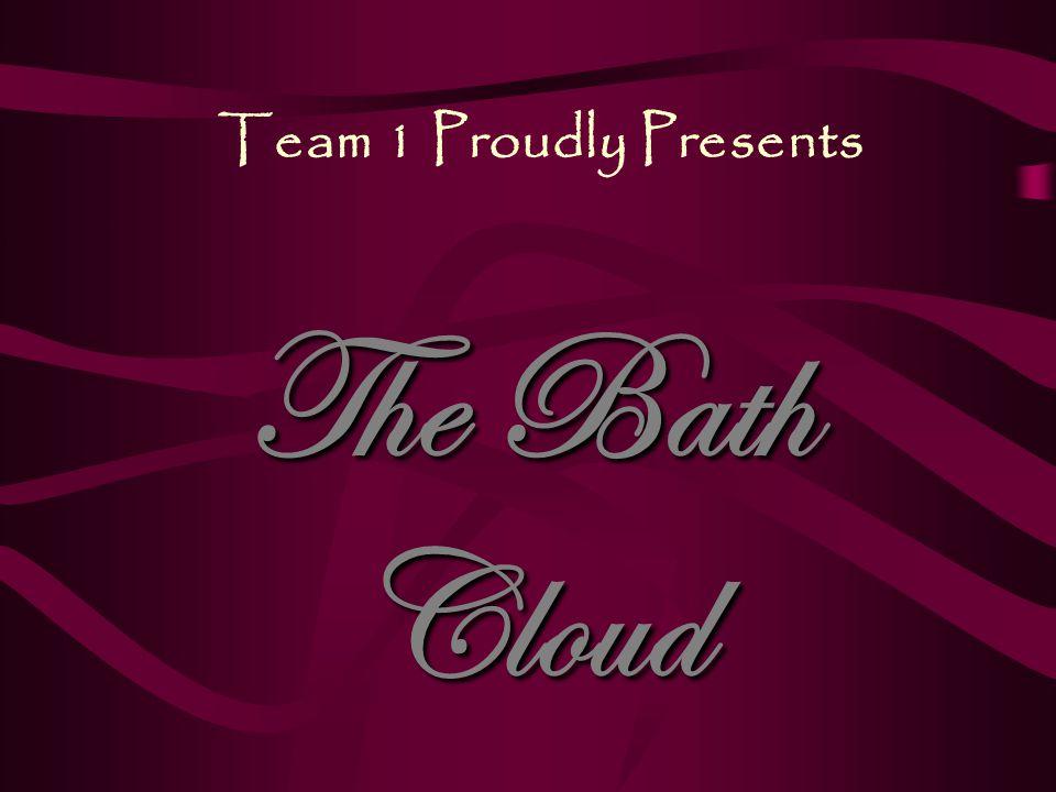 Team 1 Proudly Presents The Bath Cloud